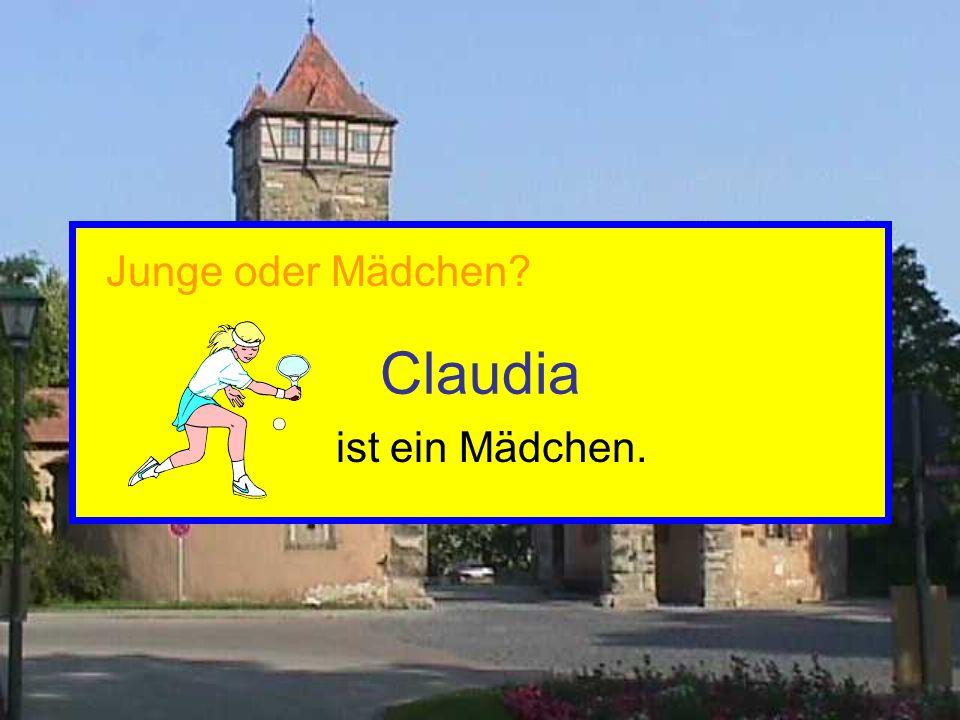 Claudia ist ein Mädchen. Junge oder Mädchen
