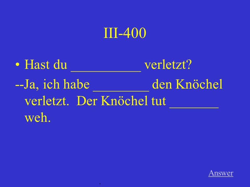 III-300 Answer. Jochen fühlt ________ nicht wohl. Der Hals tut _________ weh.