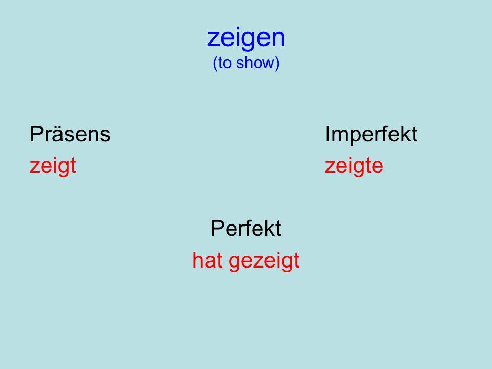zeigen (to show) PräsensImperfekt zeigtzeigte Perfekt hat gezeigt
