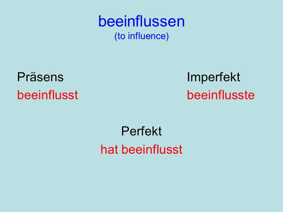 beeinflussen (to influence) PräsensImperfekt beeinflusstbeeinflusste Perfekt hat beeinflusst