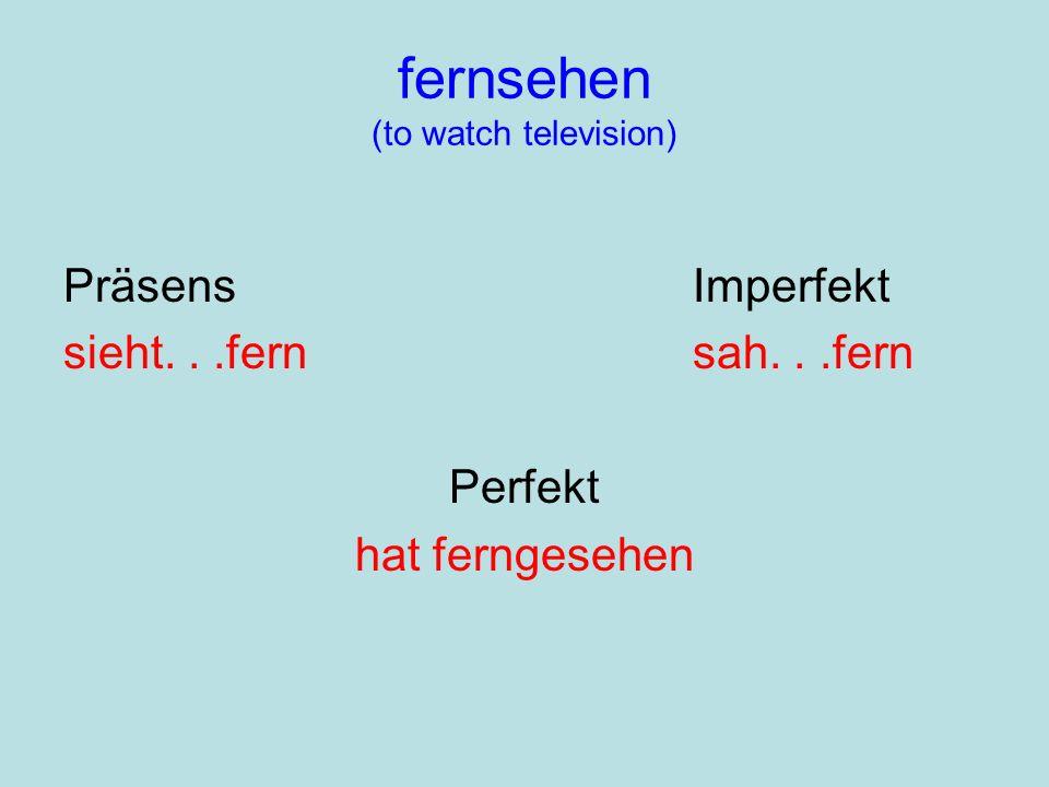 fernsehen (to watch television) PräsensImperfekt sieht...fernsah...fern Perfekt hat ferngesehen