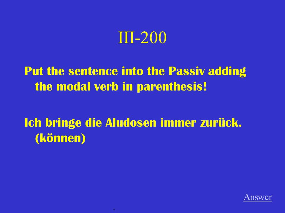 III-100 Put the sentence into the Passiv adding the modal verb in parenthesis.