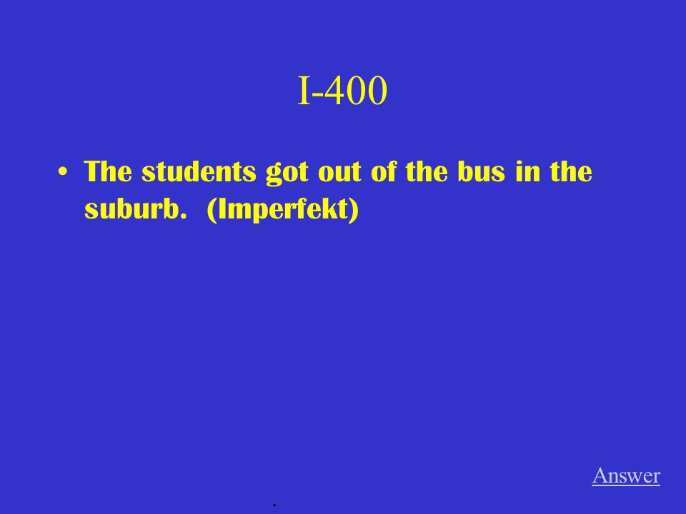 I-300 The students got on the bus in the city. (Perfekt) Answer.