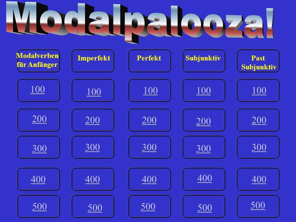 100 200 300 400 500 100 200 300 400 500 400 300 200 100 200 300 400 500 100 200 300 400 500 Modalverben für Anfänger ImperfektPerfektSubjunktivPast Subjunktiv