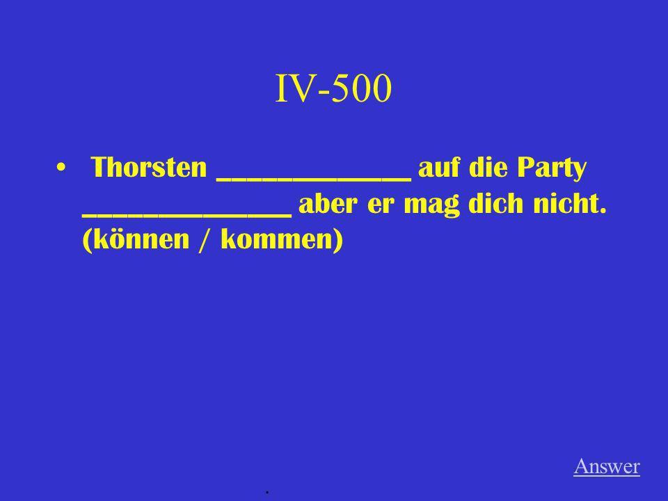 IV-400 Wenn Tobias nur den ganzen Tag Videospiele _____________ _____________.