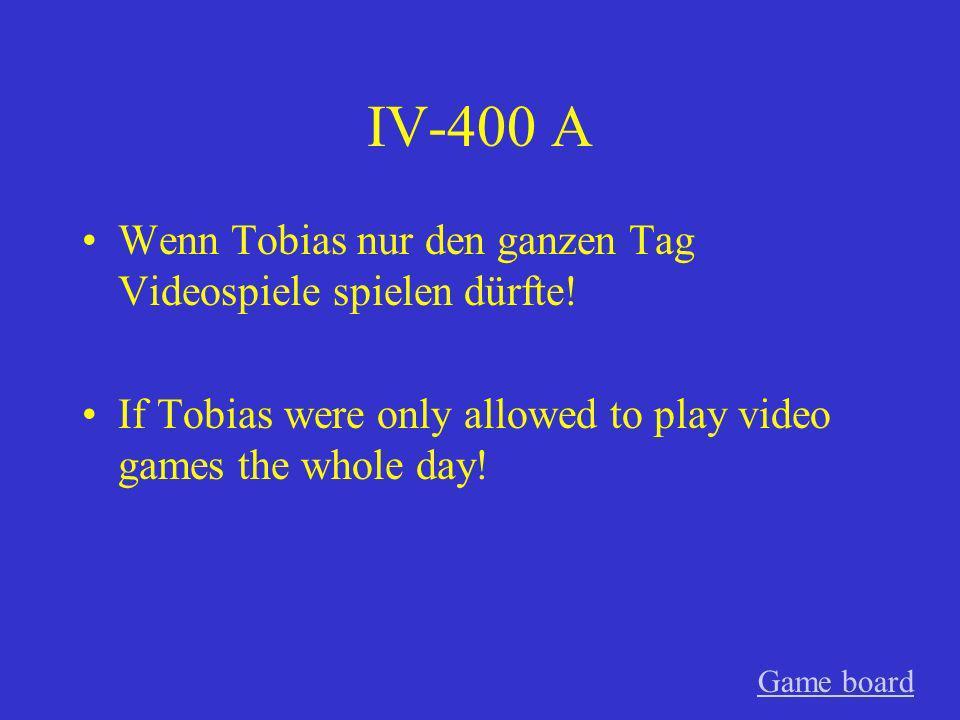 IV-300 A Wenn ich nicht mit ihm sprechen müsste! If only I didnt have to talk to him! Game board