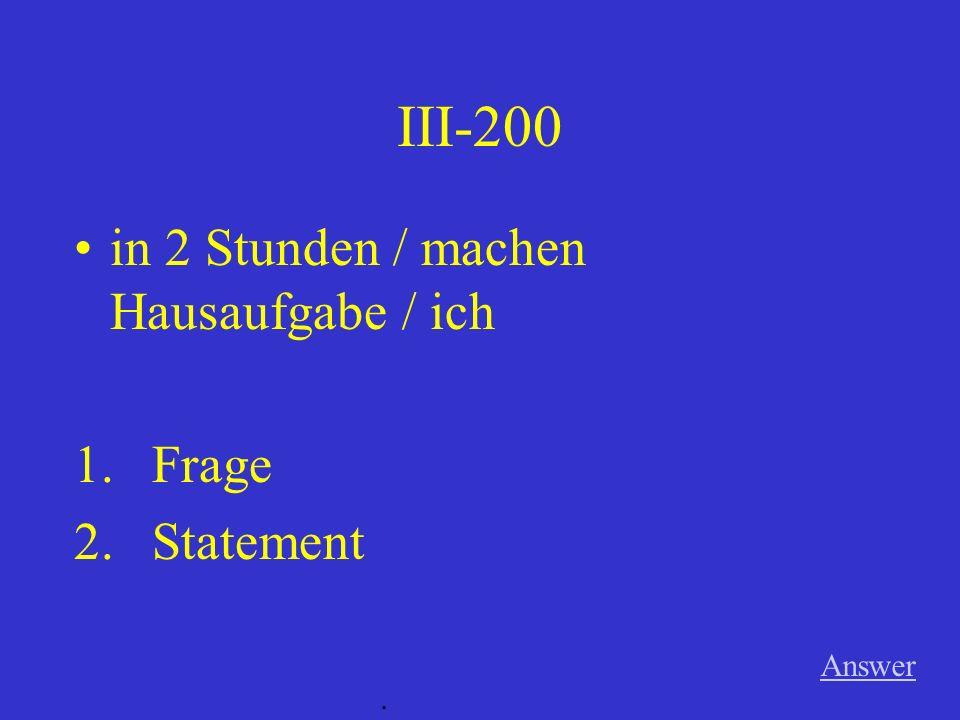 III-100 Answer. gern / spielen Basketball / ihr 1.Frage 2.Statement