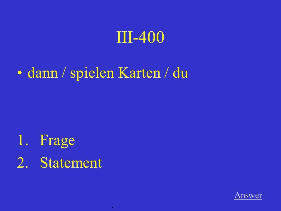 III-300 Answer. am Montag / lesen / Max und Tanja / ein Buch 1.Frage 2.Statement