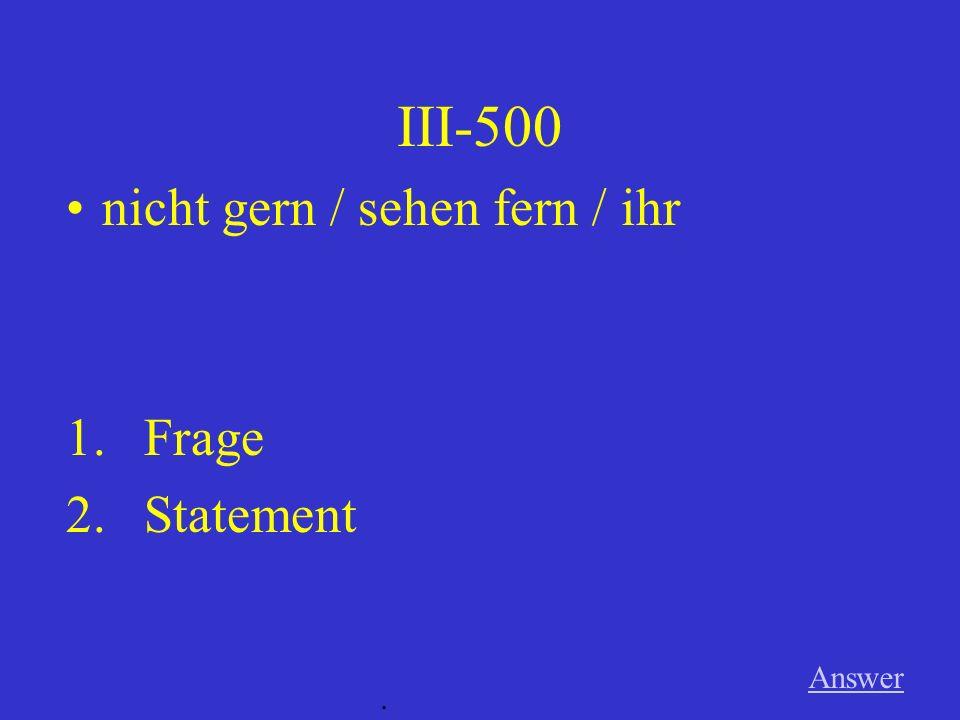 III-400 Answer. dann / spielen Karten / du 1.Frage 2.Statement