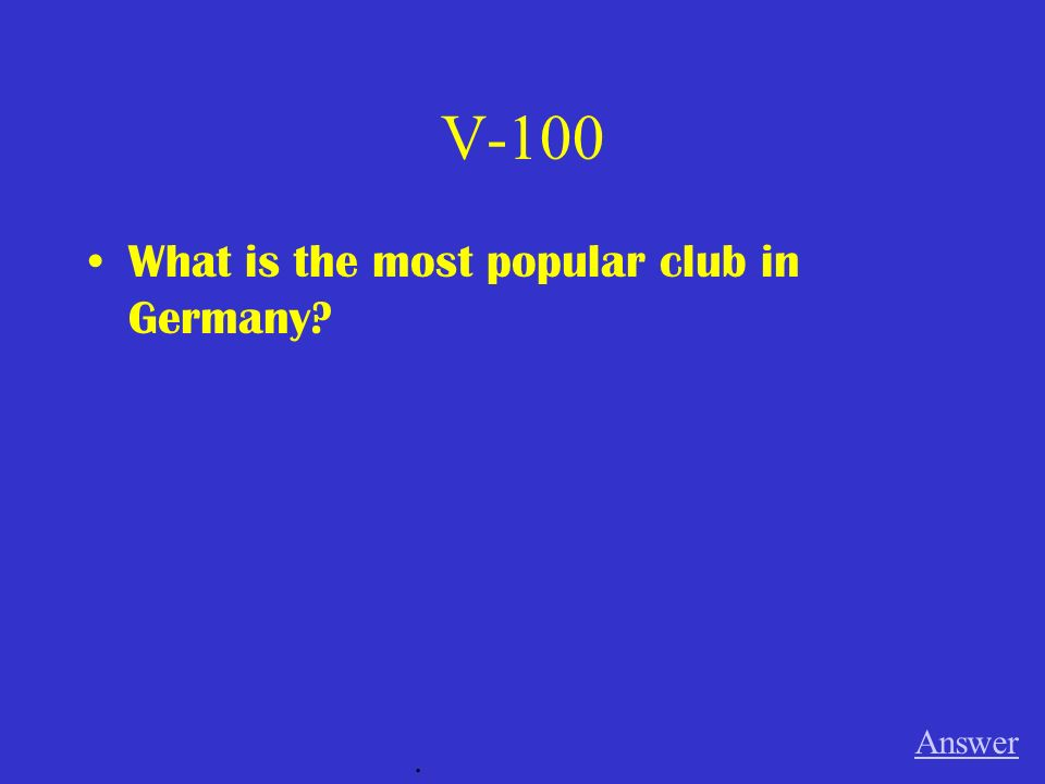 V-100 What is the most popular club in Germany? Answer.