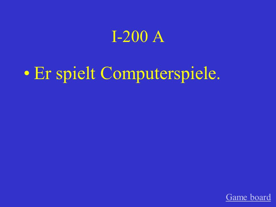 I-200 A Er spielt Computerspiele. Game board