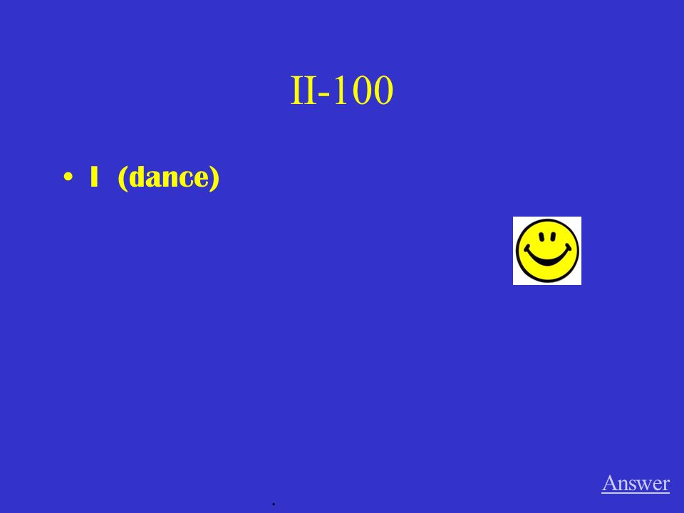 II-100 I (dance) Answer.
