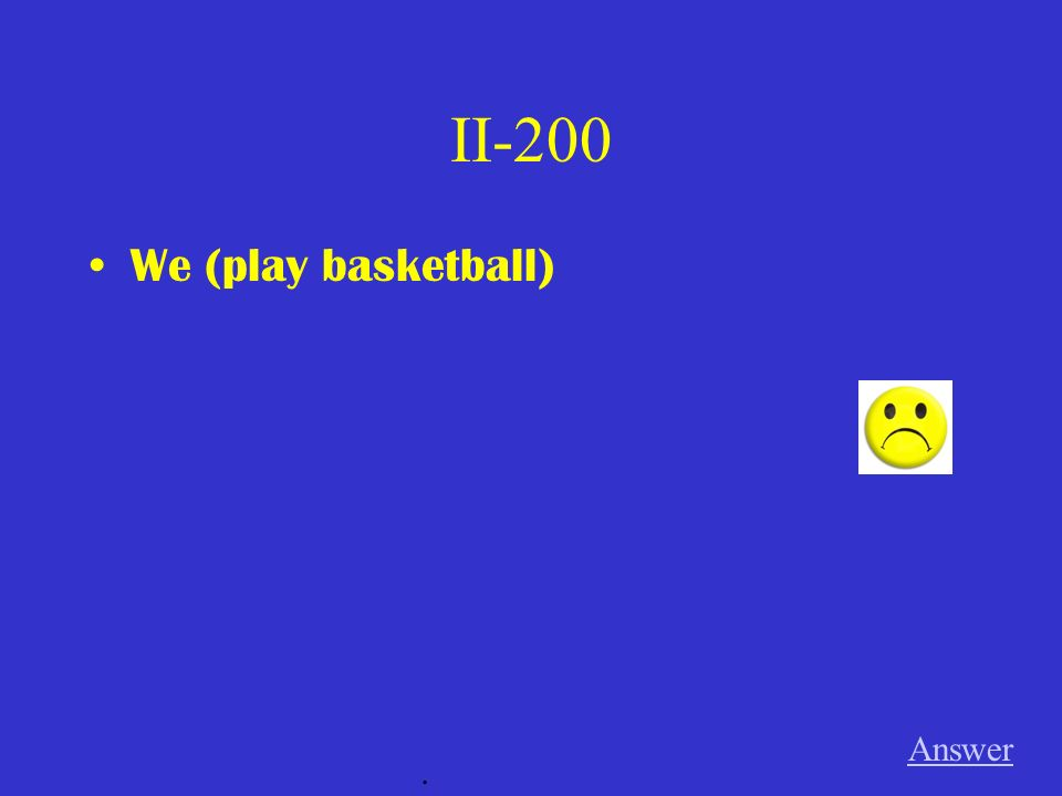 II-200 We (play basketball) Answer.