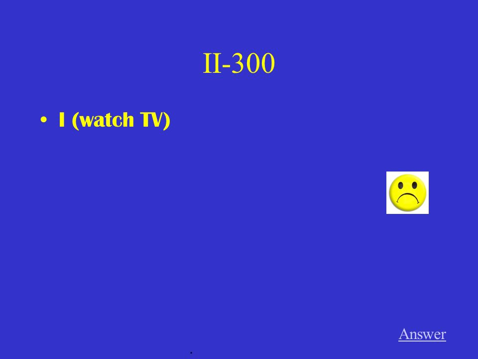 II-300 I (watch TV) Answer.