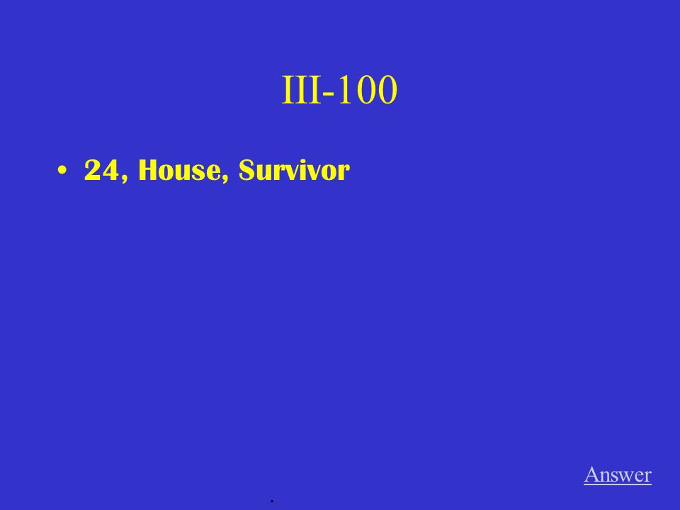 III-100 24, House, Survivor Answer.
