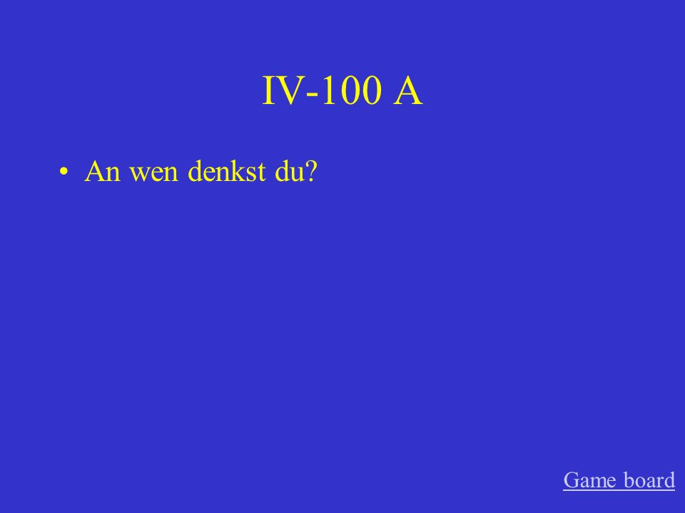 IV-100 A An wen denkst du? Game board