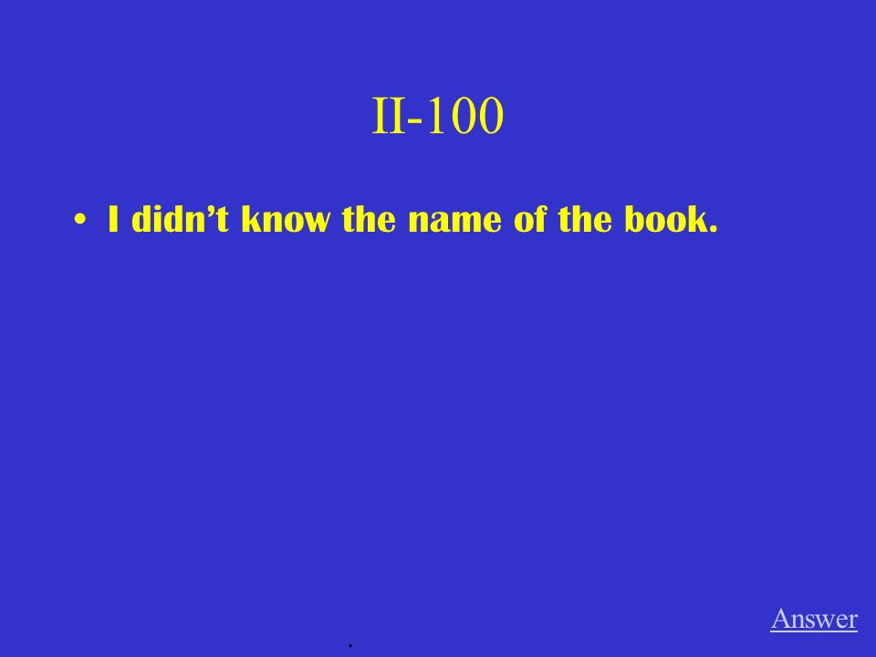 II-100 I didnt know the name of the book. Answer.