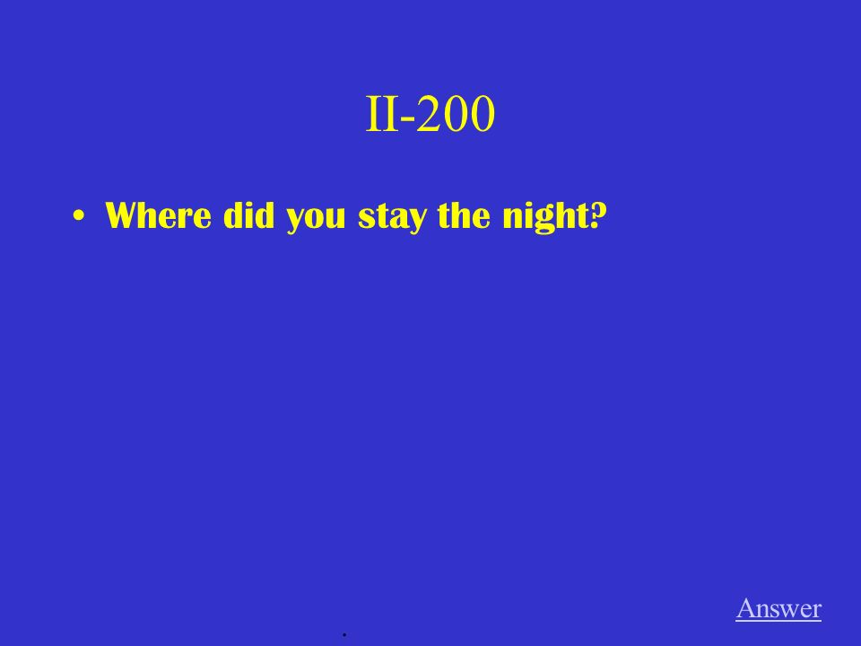 II-200 Where did you stay the night? Answer.