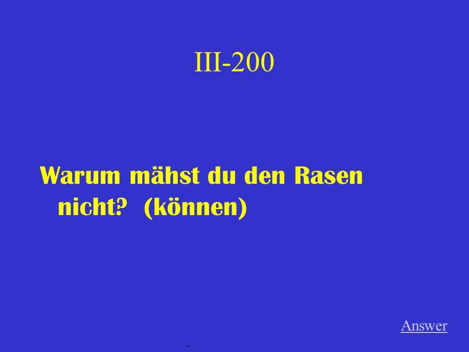 III-100 Ich fahre nächsten Sommer nach Deutschland. (wollen) Answer.
