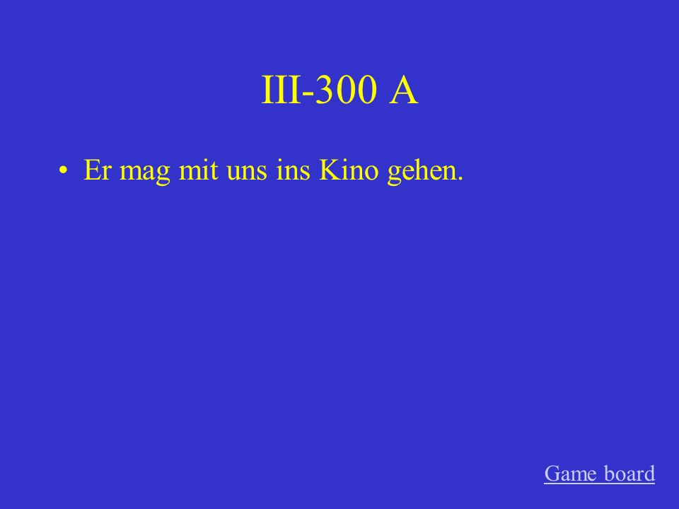 III-300 A Er mag mit uns ins Kino gehen. Game board