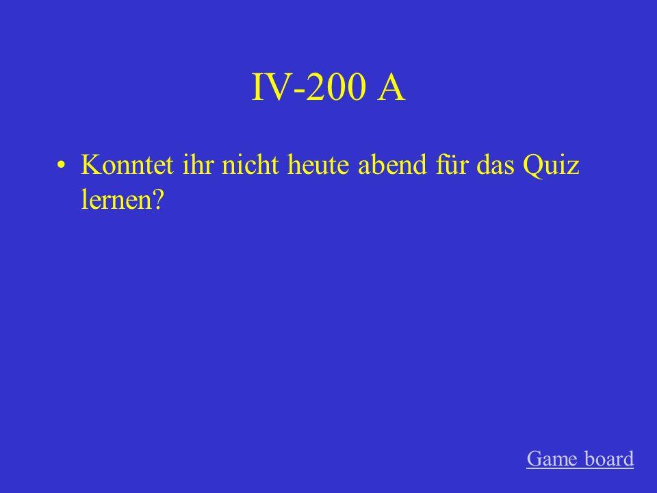 IV-100 A Warum solltest du die Arbeit für ihn machen? Game board