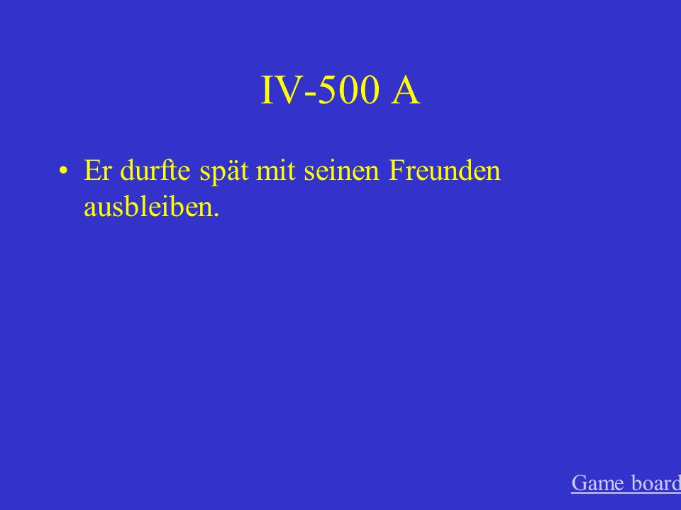 IV-400 A Warum musstest du das machen? Game board