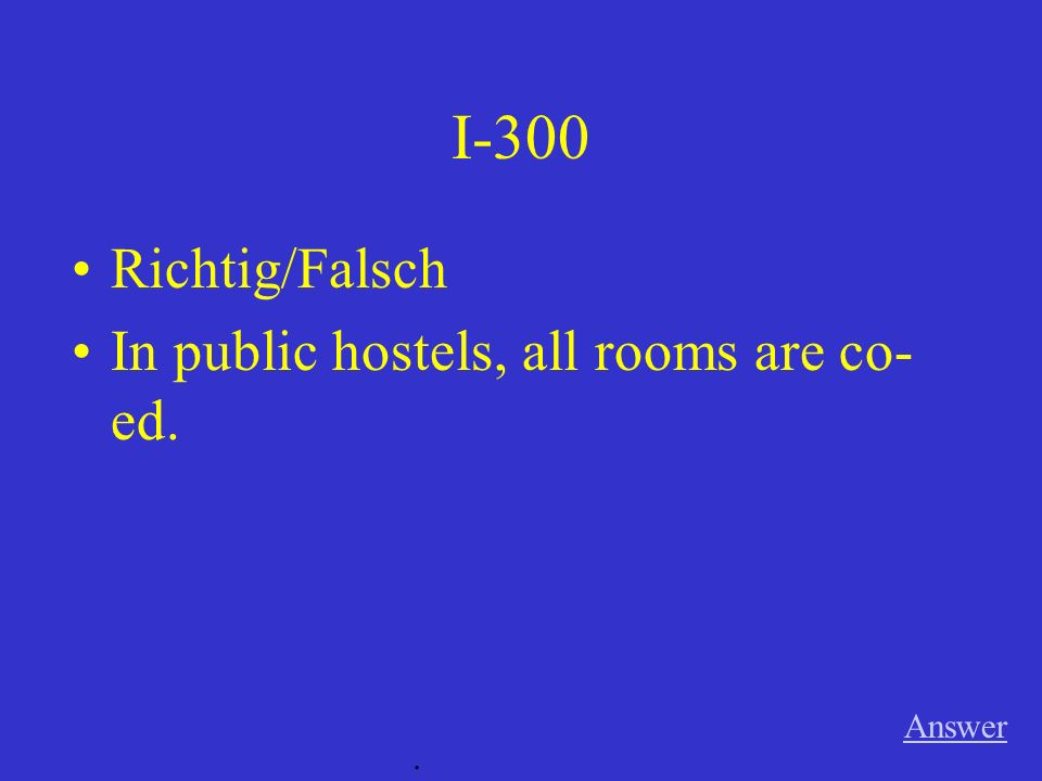 I-200 Answer. Richtig/Falsch You need a membership card if you want to stay at a public or a privately run youth hostel.