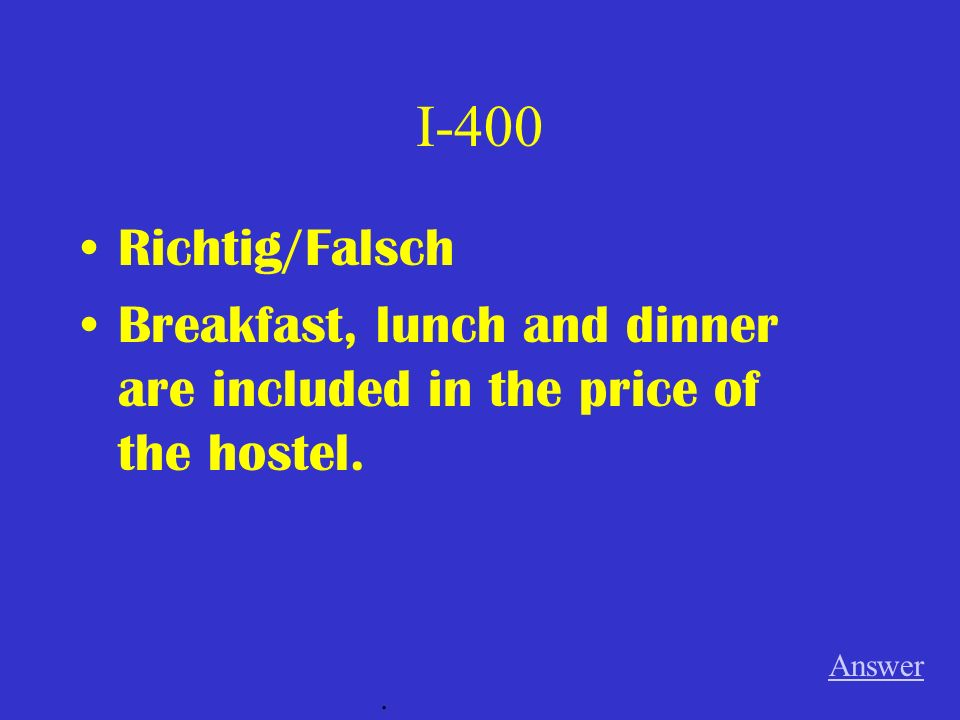 I-400 Richtig/Falsch Breakfast, lunch and dinner are included in the price of the hostel. Answer.