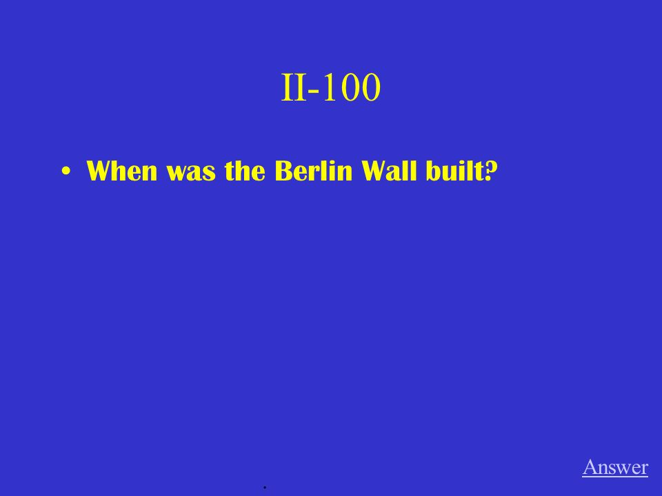 II-100 When was the Berlin Wall built? Answer.