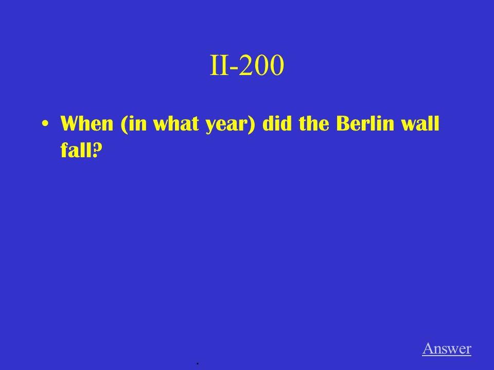II-200 When (in what year) did the Berlin wall fall? Answer.