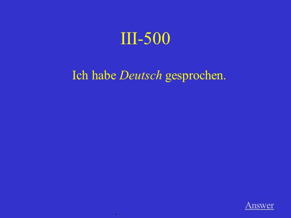 III-400 Answer. Sabine hat ihren Vater gefragt.