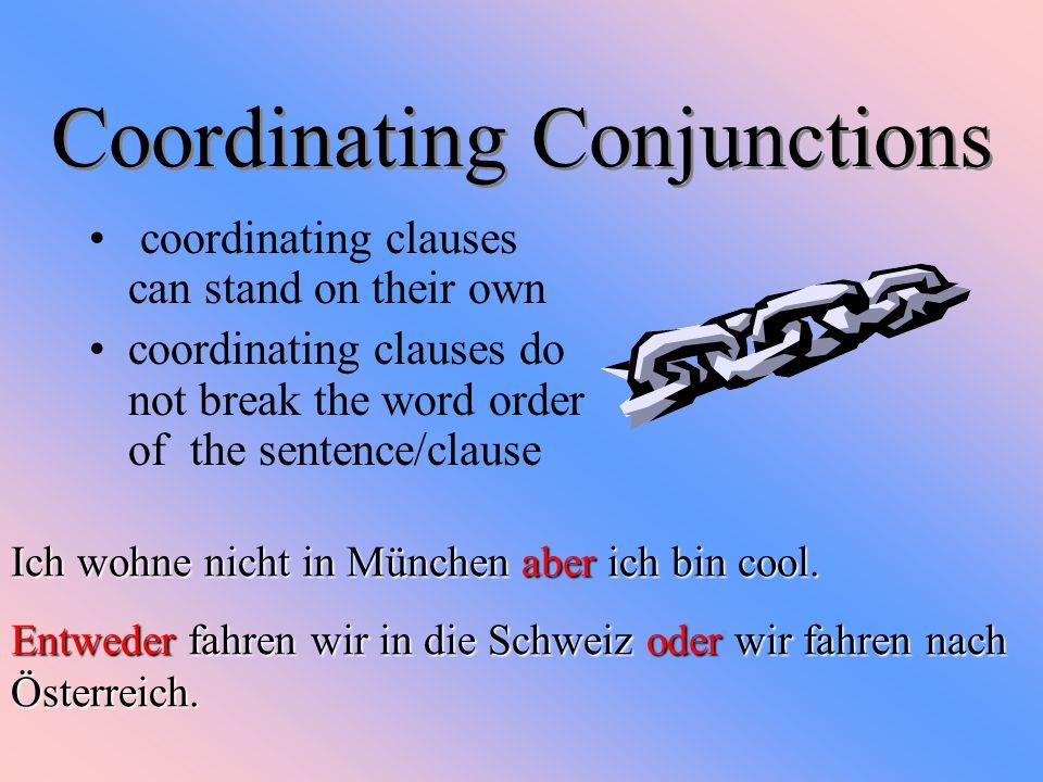 und oder aber denn sondern entweder/oder weder/noch nicht nur/sondern auch and or but because but rather either/or neither/nor not only/but also Coordinating Conjunctions