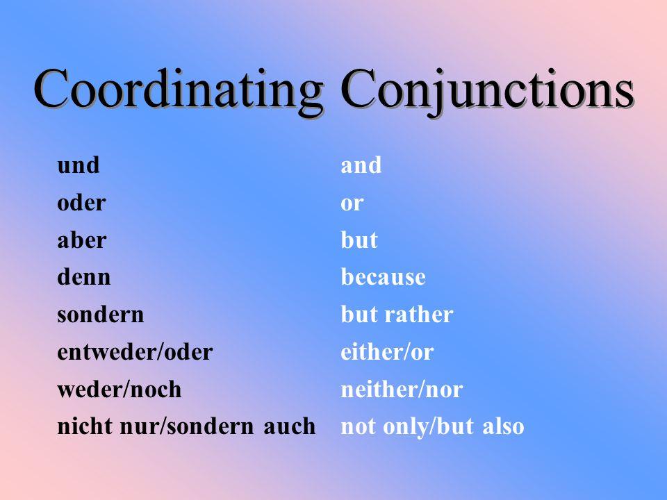 und oder aber denn sondern entweder/oder weder/noch nicht nur/sondern auch and or but because but rather either/or neither/nor not only/but also Coord