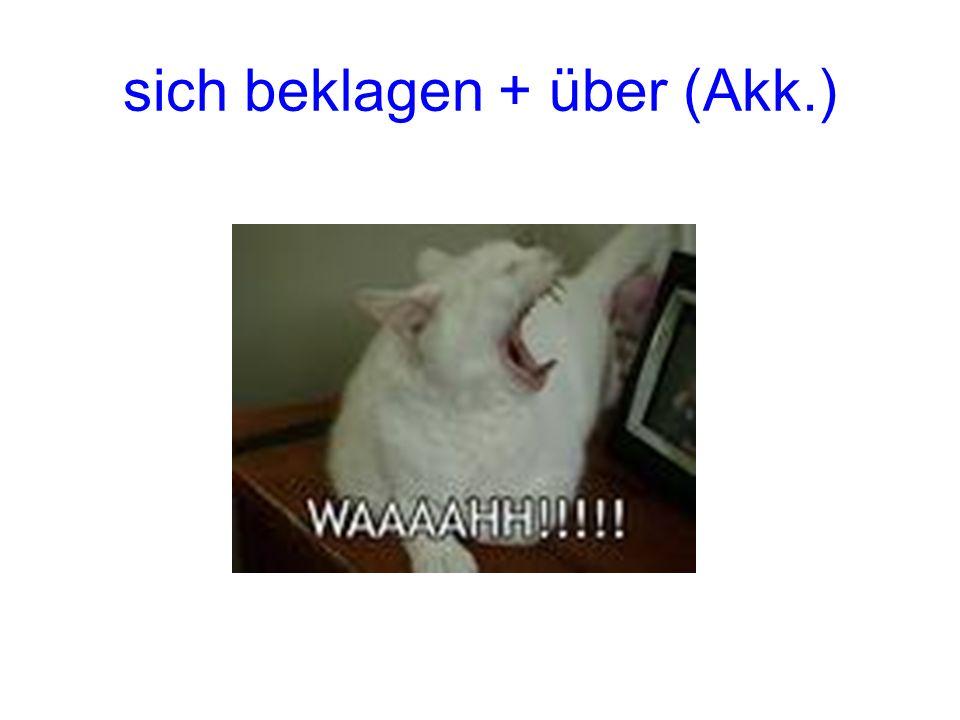 sich beklagen + über (Akk.)