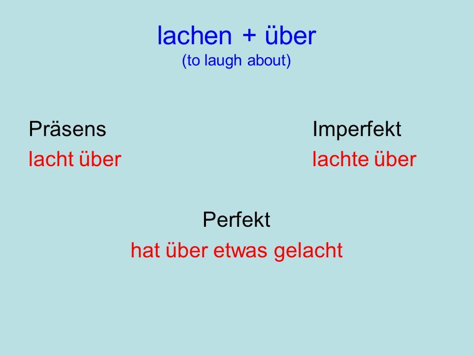 lachen + über (to laugh about) PräsensImperfekt lacht überlachte über Perfekt hat über etwas gelacht