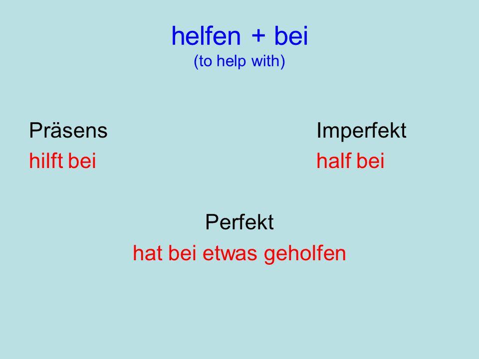 helfen + bei (to help with) PräsensImperfekt hilft bei half bei Perfekt hat bei etwas geholfen