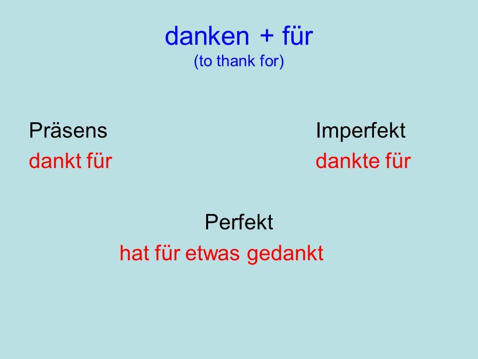 danken + für (to thank for) PräsensImperfekt dankt fürdankte für Perfekt hat für etwas gedankt