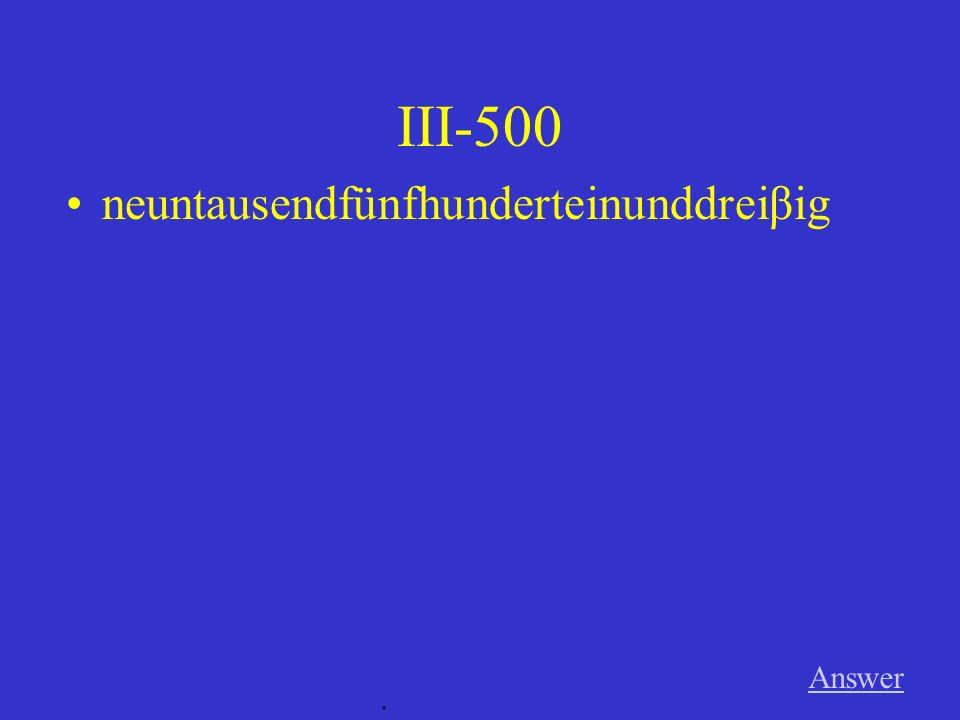 III-400 Answer. sechshundertvierundzwanzig