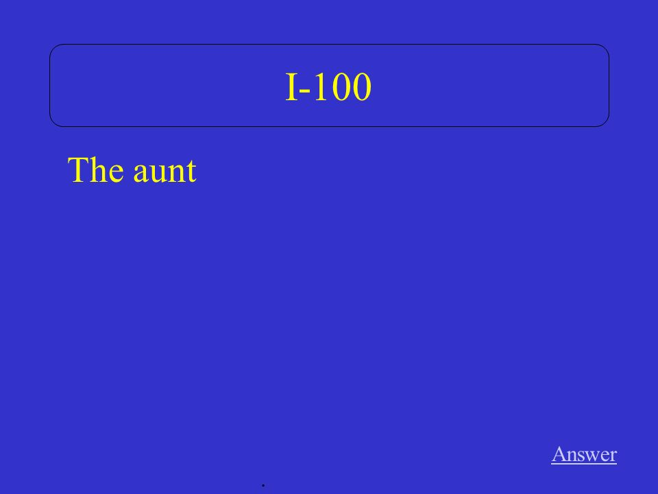 I-100 Answer. The aunt