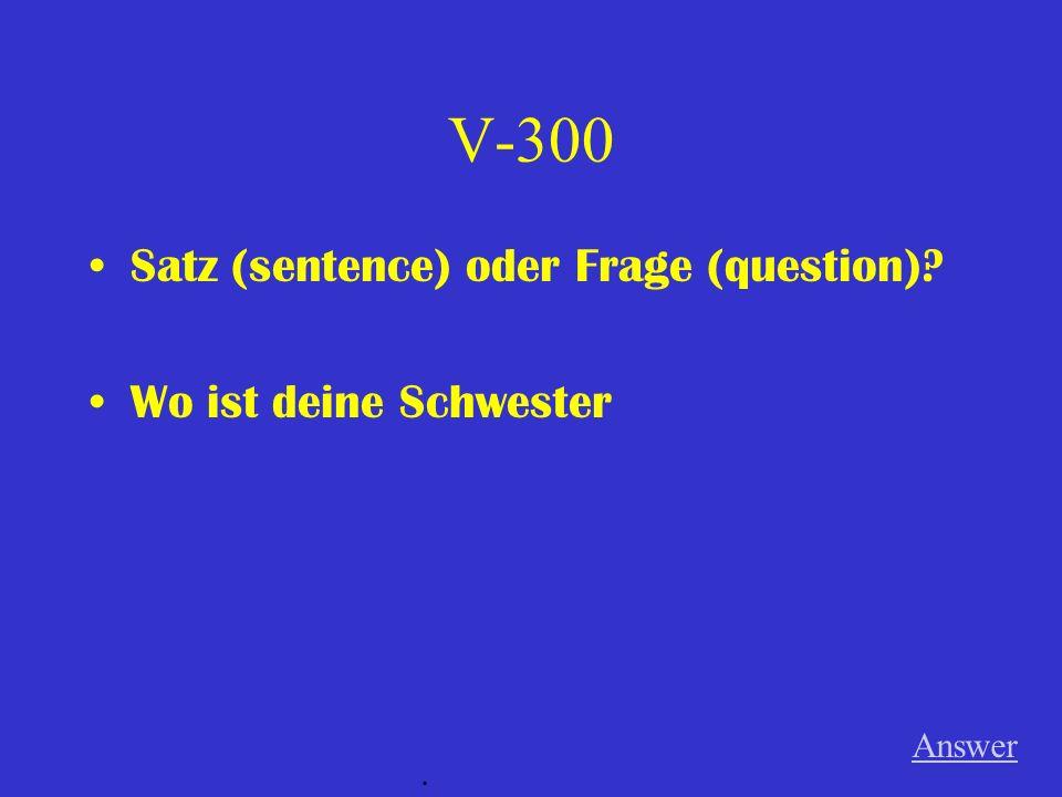 V-200 Satz (sentence) oder Frage (question) Die Frau wohnt in Berlin Answer.