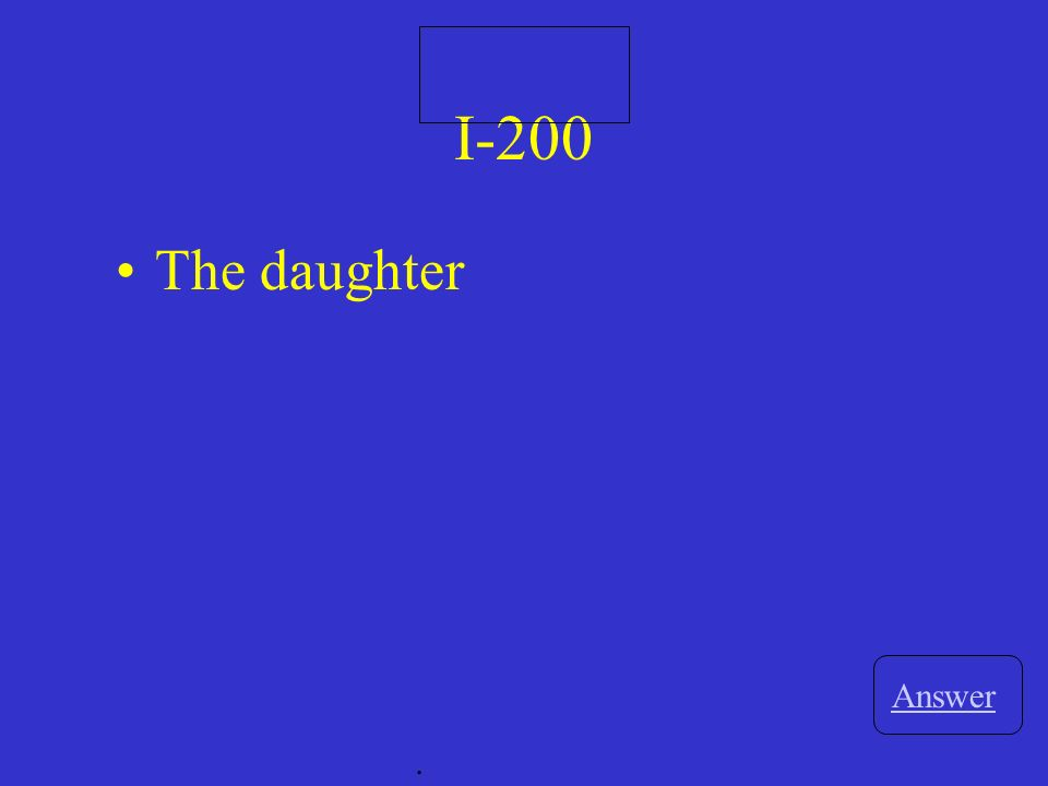 I-200 Answer. The daughter