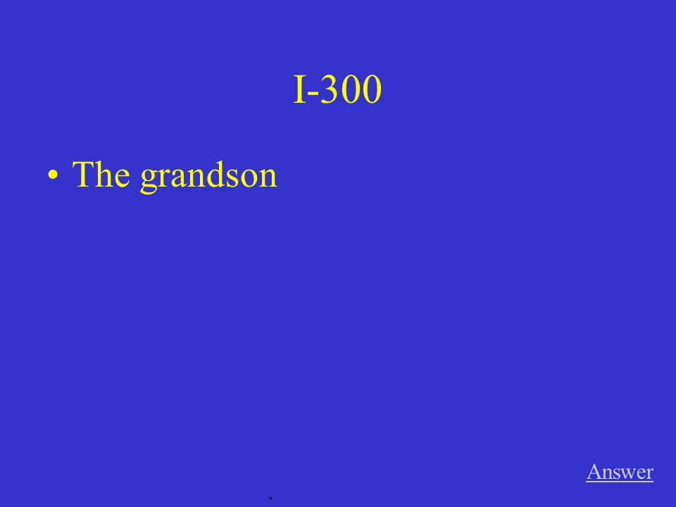 I-300 Answer. The grandson