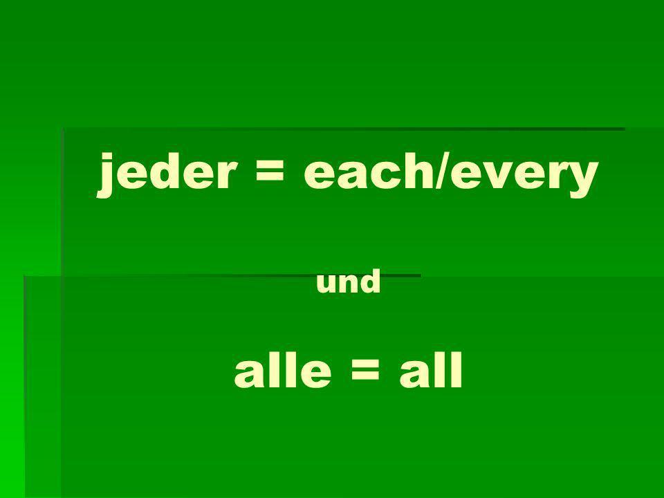 jeder = each/every und alle = all