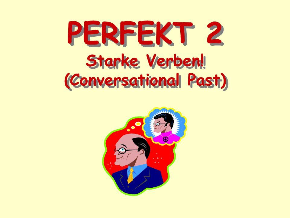 PERFEKT 2 Starke Verben! (Conversational Past)