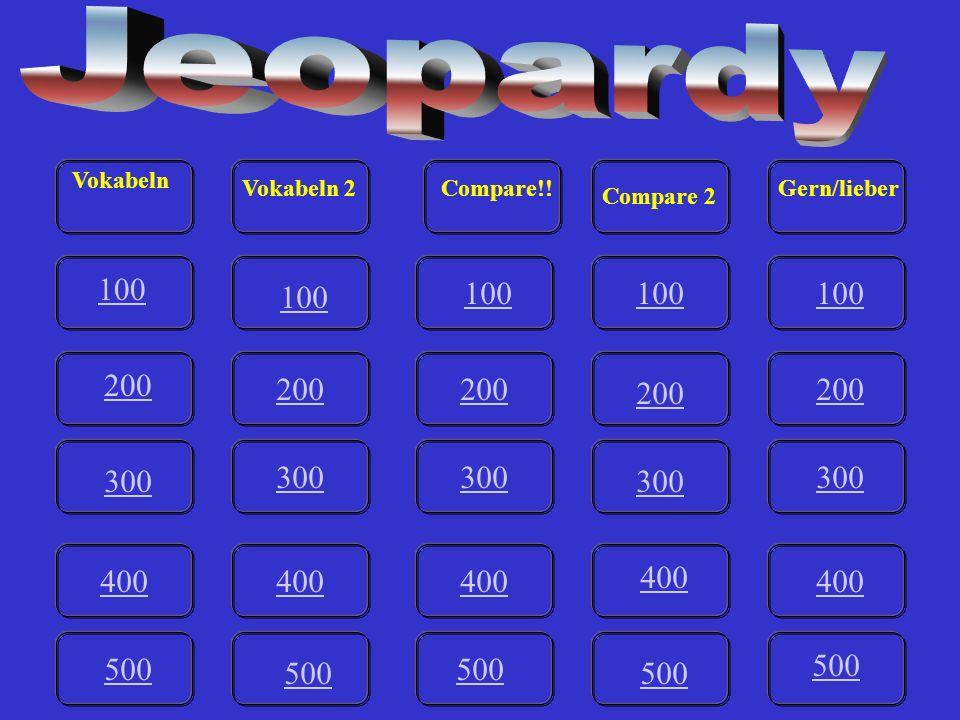 100 200 300 400 500 100 200 300 400 500 400 300 200 100 200 300 400 500 100 200 300 400 500 Vokabeln Vokabeln 2 Compare!.