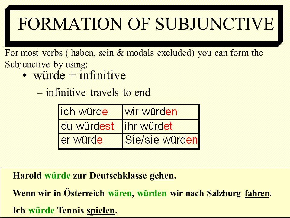 FORMATION OF SUBJUNCTIVE würde + infinitive –infinitive travels to end Harold würde zur Deutschklasse gehen.