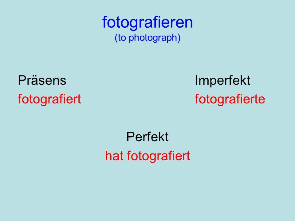 fotografieren (to photograph) PräsensImperfekt fotografiertfotografierte Perfekt hat fotografiert
