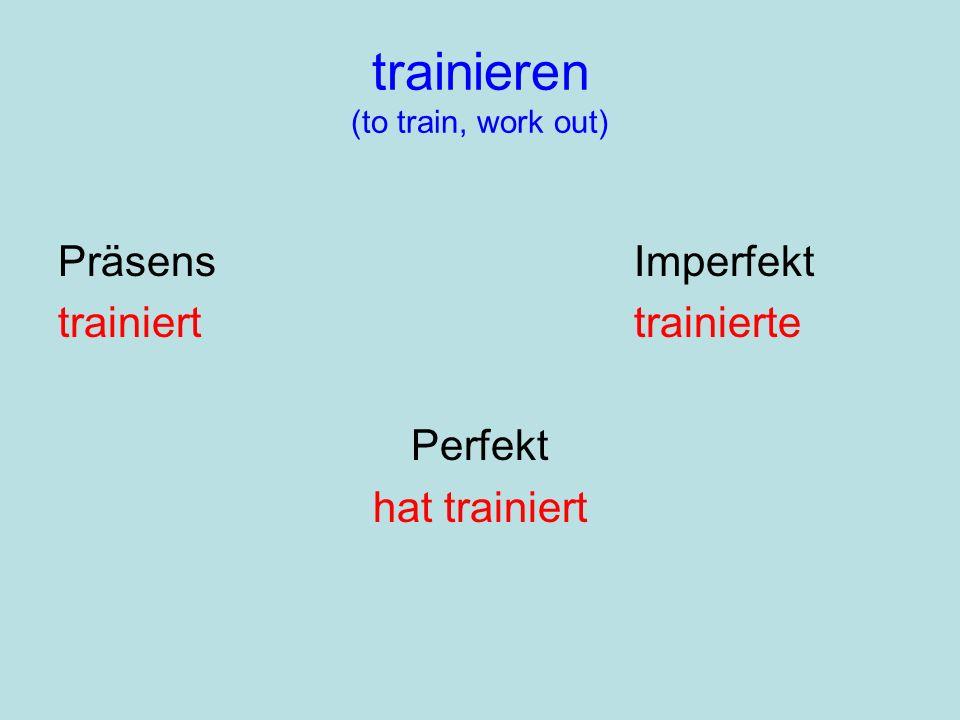 trainieren (to train, work out) PräsensImperfekt trainierttrainierte Perfekt hat trainiert