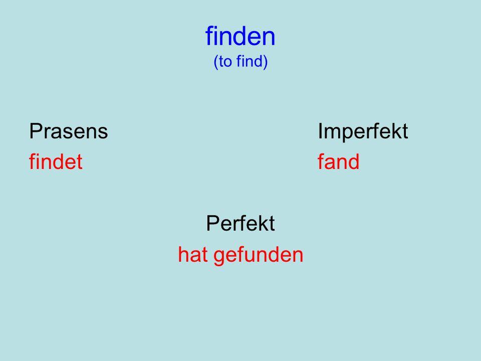 finden (to find) PrasensImperfekt findetfand Perfekt hat gefunden