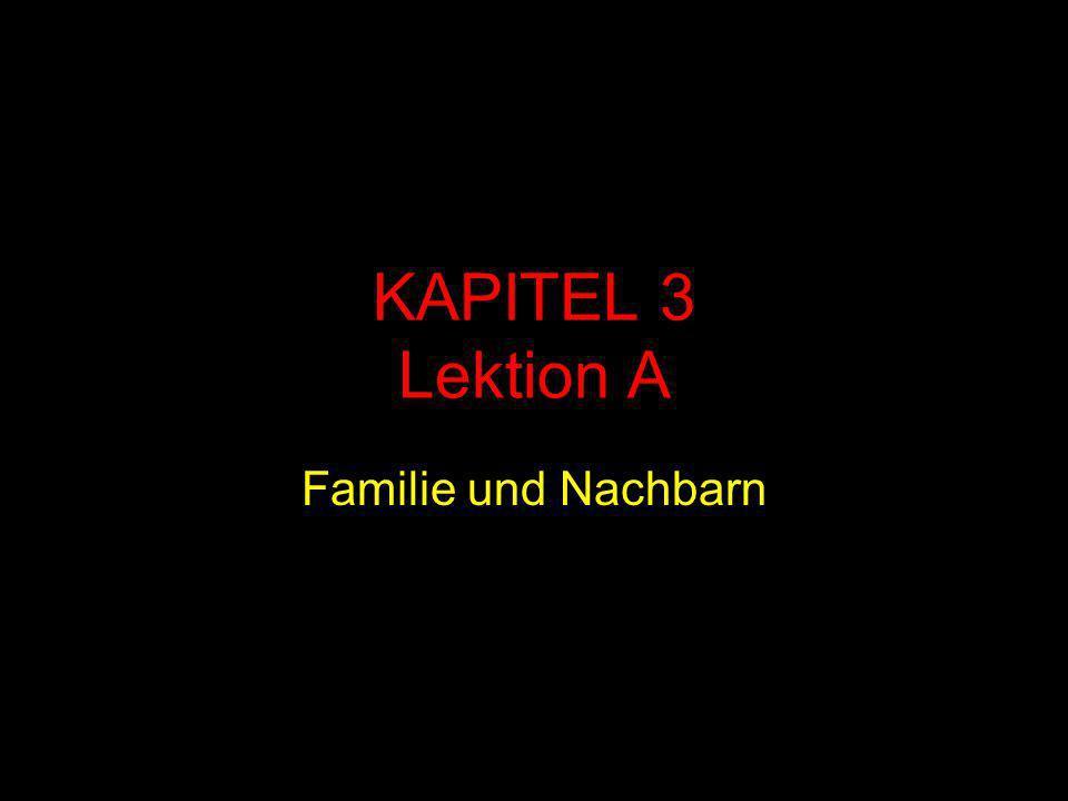 KAPITEL 3 Lektion A Familie und Nachbarn